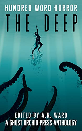 """A diver swimming upward in the ocean. Black tentacles are reaching for them below. At the top, the text reads """"Hundred Word Horror, The Deep"""" and at the bottom the text reads """"Edited by A.R. Ward, A Ghost Orchid Press Anthology"""""""
